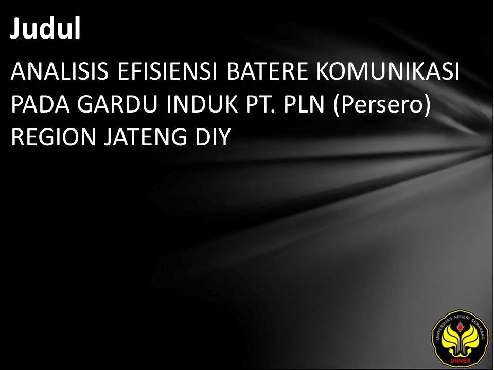 Judul ANALISIS EFISIENSI BATERE KOMUNIKASI PADA GARDU INDUK PT. PLN (Persero) REGION JATENG DIY