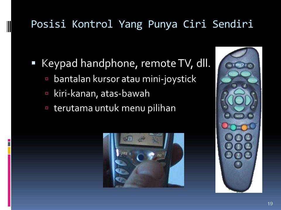 Posisi Kontrol Yang Punya Ciri Sendiri  Keypad handphone, remote TV, dll.  bantalan kursor atau mini-joystick  kiri-kanan, atas-bawah  terutama un