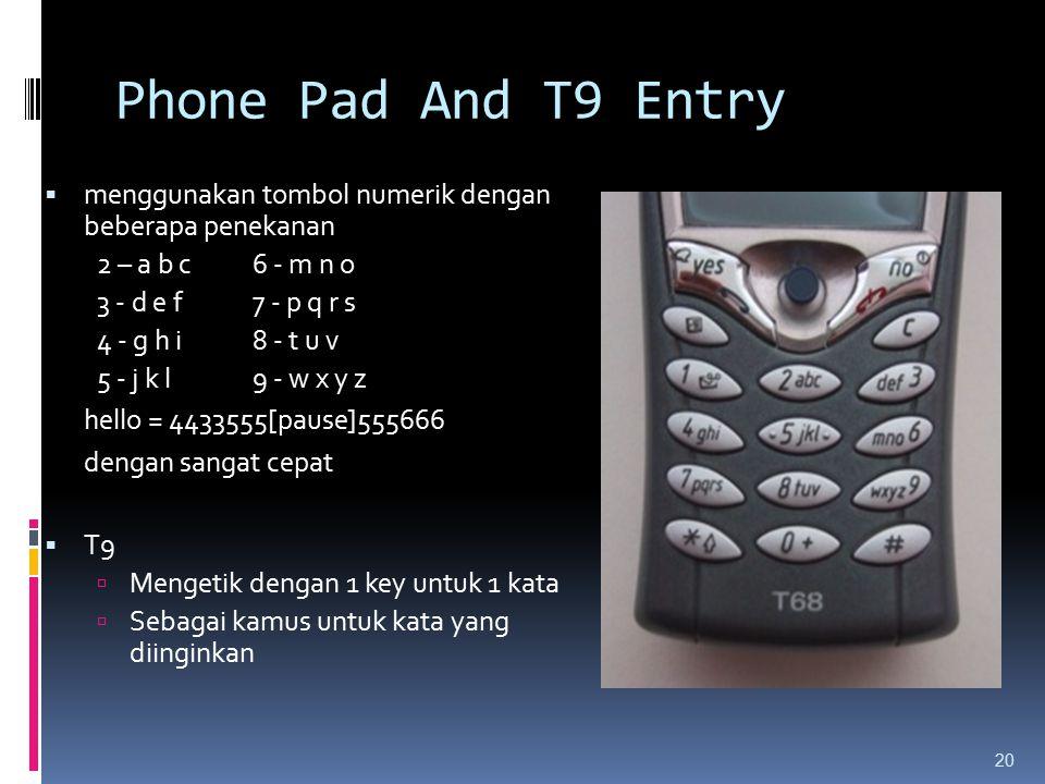 Phone Pad And T9 Entry  menggunakan tombol numerik dengan beberapa penekanan 2 – a b c6 - m n o 3 - d e f7 - p q r s 4 - g h i8 - t u v 5 - j k l9 -