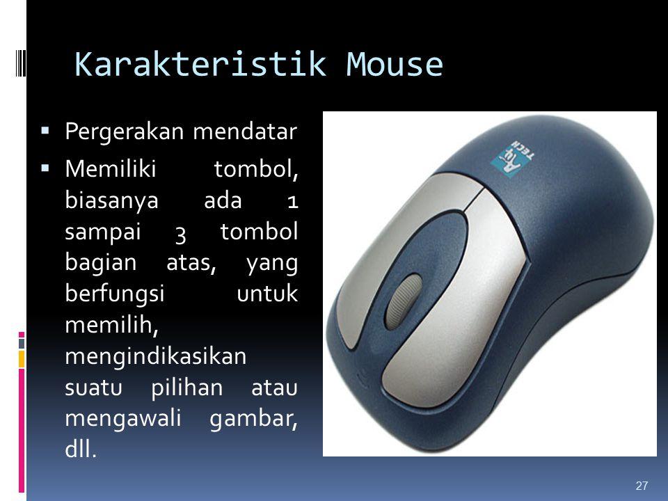 Karakteristik Mouse 27  Pergerakan mendatar  Memiliki tombol, biasanya ada 1 sampai 3 tombol bagian atas, yang berfungsi untuk memilih, mengindikasi