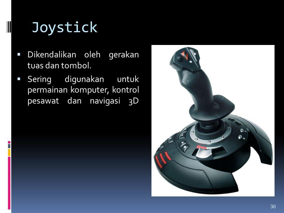Joystick 30  Dikendalikan oleh gerakan tuas dan tombol.  Sering digunakan untuk permainan komputer, kontrol pesawat dan navigasi 3D