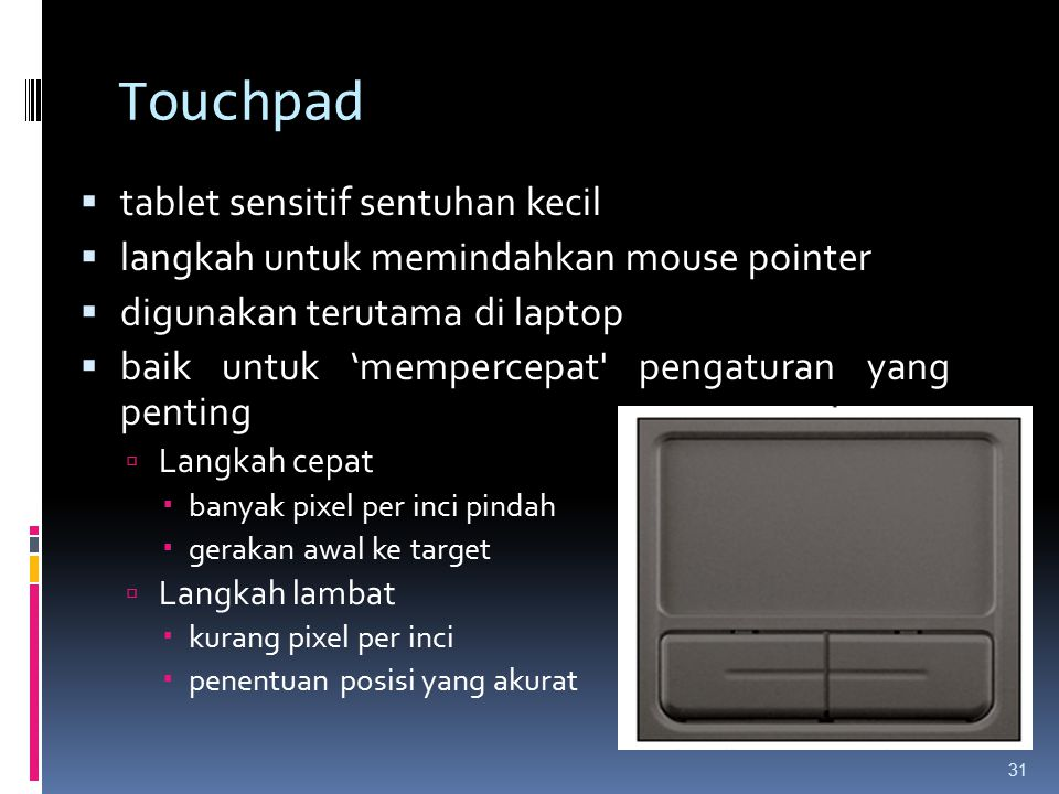 Touchpad  tablet sensitif sentuhan kecil  langkah untuk memindahkan mouse pointer  digunakan terutama di laptop  baik untuk 'mempercepat' pengatur