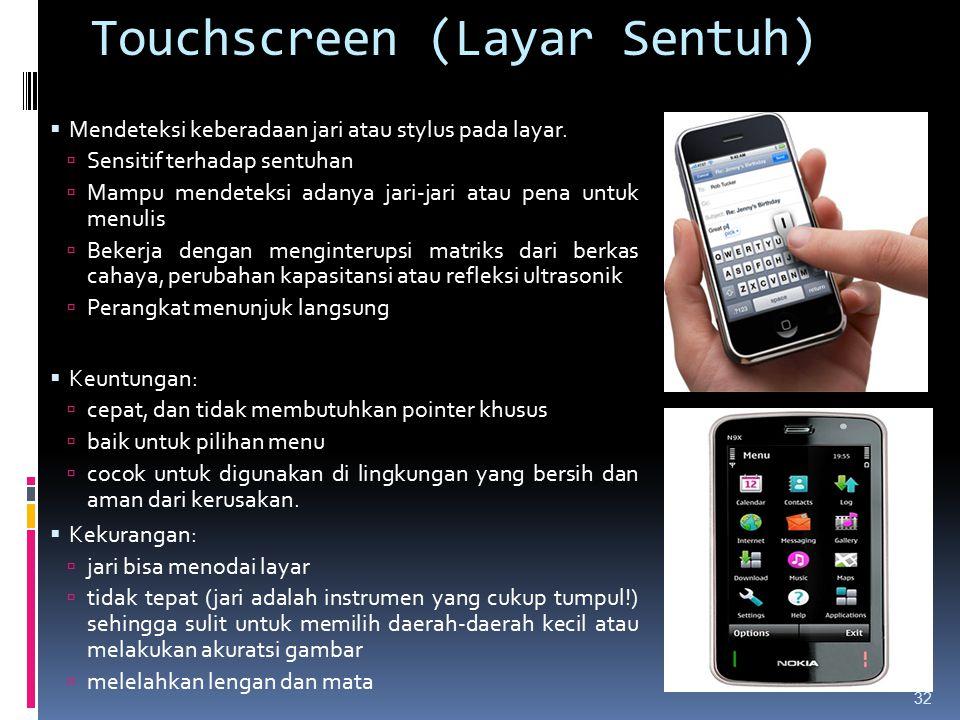 Touchscreen (Layar Sentuh) 32  Mendeteksi keberadaan jari atau stylus pada layar.  Sensitif terhadap sentuhan  Mampu mendeteksi adanya jari-jari at