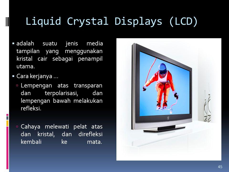 Liquid Crystal Displays (LCD) 45  adalah suatu jenis media tampilan yang menggunakan kristal cair sebagai penampil utama.  Cara kerjanya...  Lempen