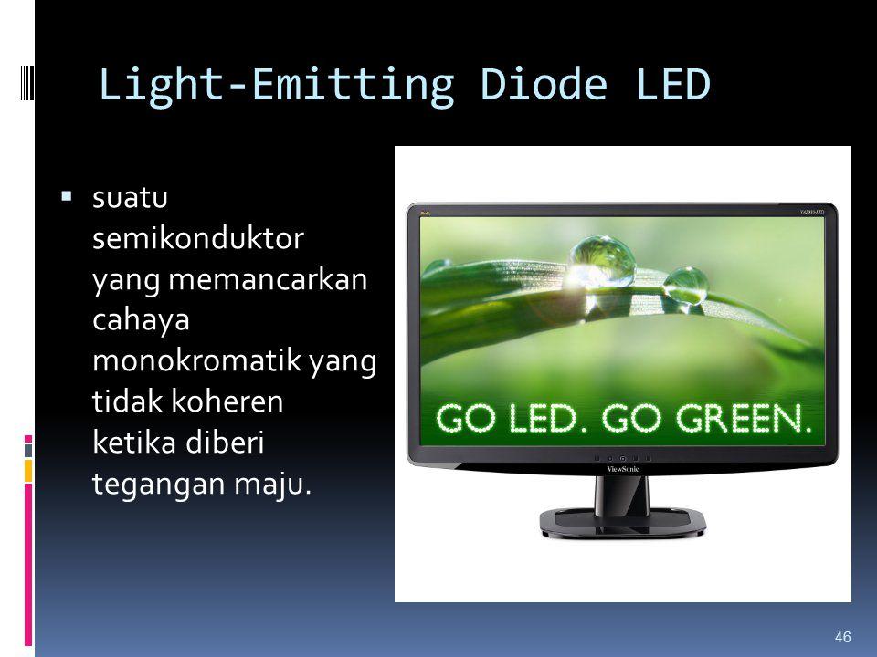Light-Emitting Diode LED  suatu semikonduktor yang memancarkan cahaya monokromatik yang tidak koheren ketika diberi tegangan maju. 46