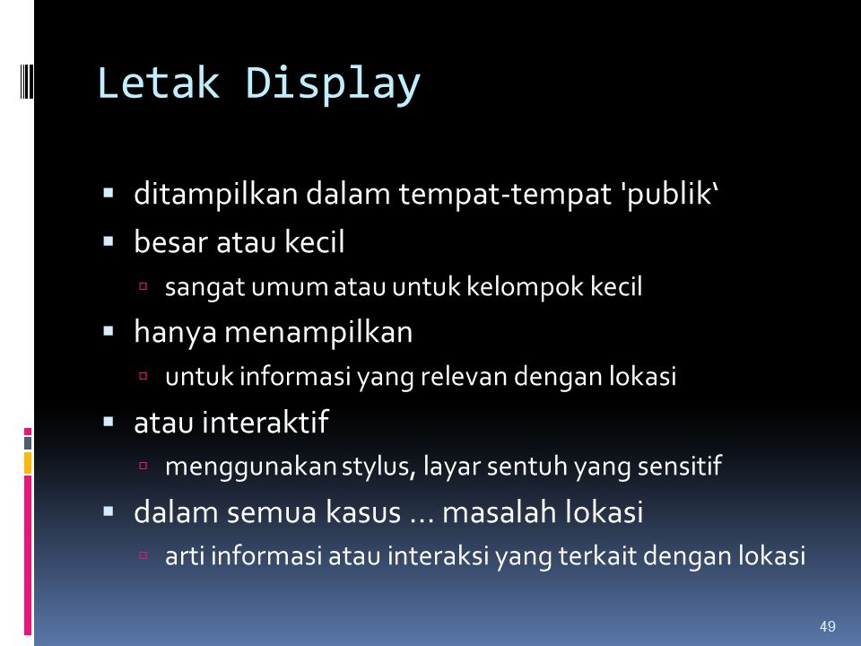 Letak Display  ditampilkan dalam tempat-tempat 'publik'  besar atau kecil  sangat umum atau untuk kelompok kecil  hanya menampilkan  untuk inform