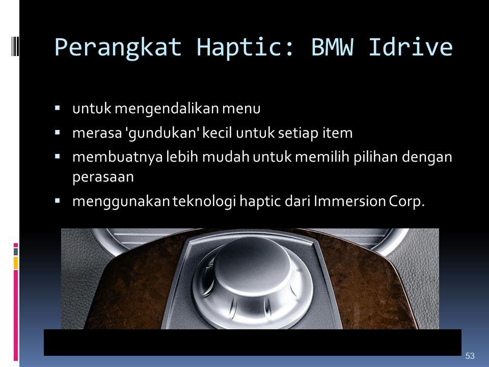 Perangkat Haptic: BMW Idrive  untuk mengendalikan menu  merasa 'gundukan' kecil untuk setiap item  membuatnya lebih mudah untuk memilih pilihan den