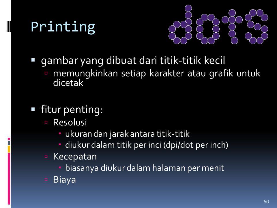 Printing  gambar yang dibuat dari titik-titik kecil  memungkinkan setiap karakter atau grafik untuk dicetak  fitur penting:  Resolusi  ukuran dan