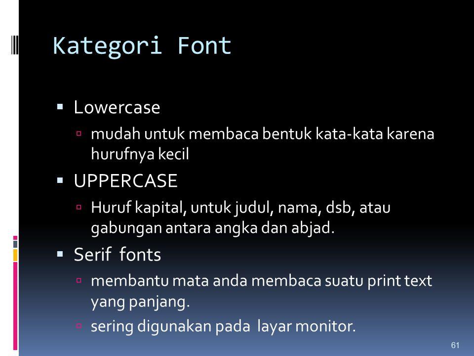 Kategori Font  Lowercase  mudah untuk membaca bentuk kata-kata karena hurufnya kecil  UPPERCASE  Huruf kapital, untuk judul, nama, dsb, atau gabun