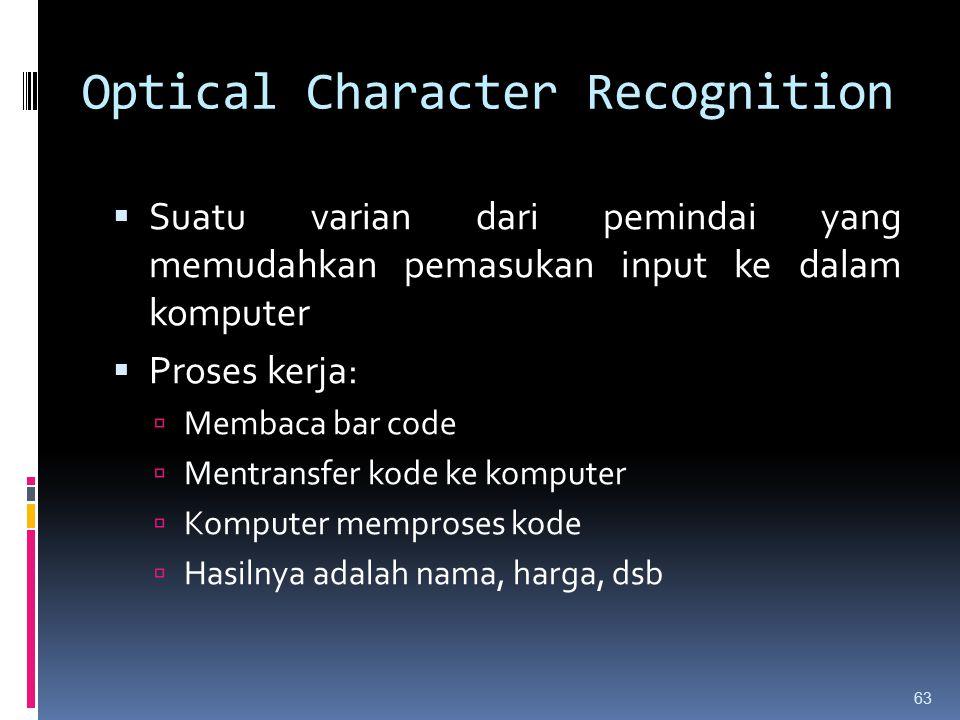 Optical Character Recognition  Suatu varian dari pemindai yang memudahkan pemasukan input ke dalam komputer  Proses kerja:  Membaca bar code  Ment