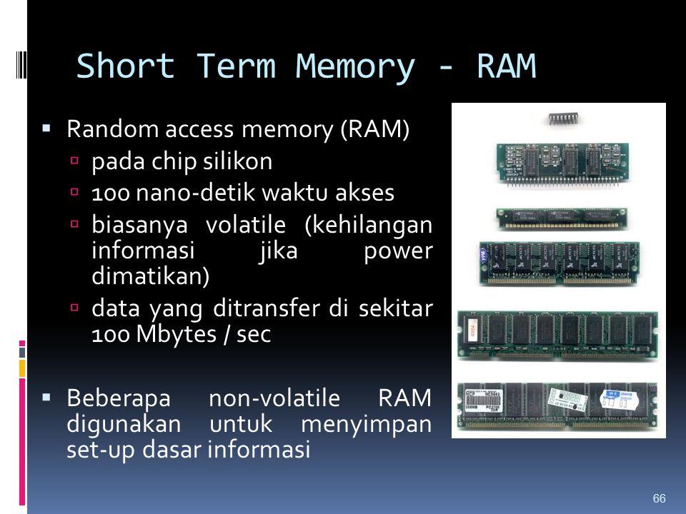 Short Term Memory - RAM  Random access memory (RAM)  pada chip silikon  100 nano-detik waktu akses  biasanya volatile (kehilangan informasi jika p