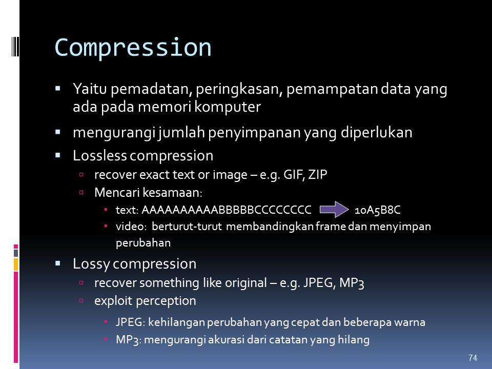 Compression  Yaitu pemadatan, peringkasan, pemampatan data yang ada pada memori komputer  mengurangi jumlah penyimpanan yang diperlukan  Lossless c