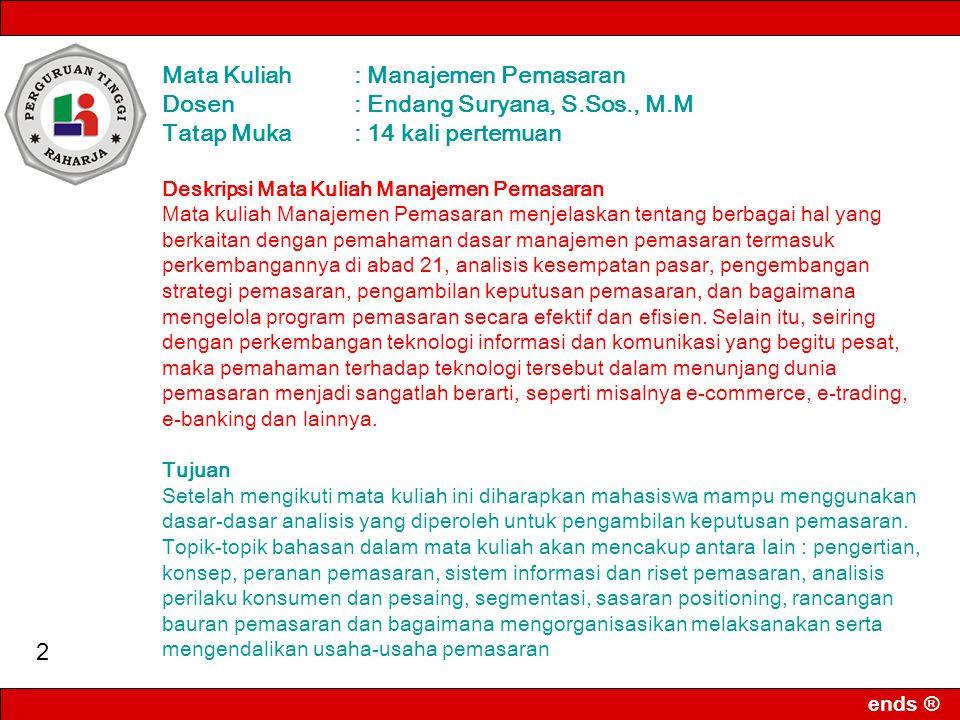 STMIK - AMIK RAHARJA INFORMATIKA ends ® Manajemen Pemasaran MARKETING MANAJAMEN