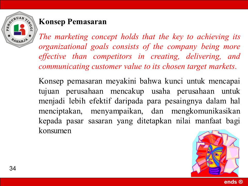 ends ® 33 Konsep Penjualan The selling concept holds that consumers and businesses, if left alone, will ordinarily not buy enough of the organization'