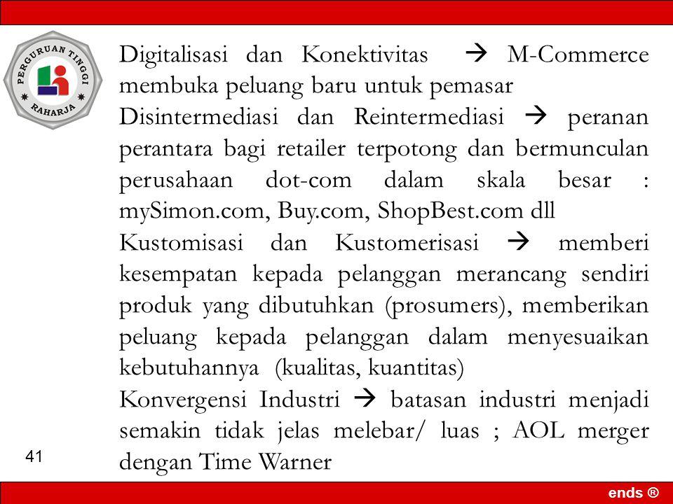 ends ® 40 Digitalisasi & Konektivitas Disintermediasi & Reintermediasi Kostumisasi & Kustomerisasi Konvergensi Industri Perekonomian Dunia Global Market