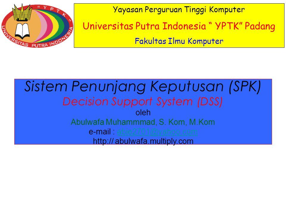 Sistem Penunjang Keputusan (SPK) Decision Support System (DSS) oleh Abulwafa Muhammmad, S. Kom, M.Kom e-mail : abie2701@yahoo.com http:// abulwafa.mul