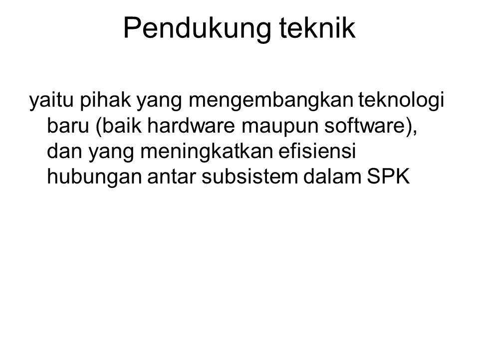 Pendukung teknik yaitu pihak yang mengembangkan teknologi baru (baik hardware maupun software), dan yang meningkatkan efisiensi hubungan antar subsist