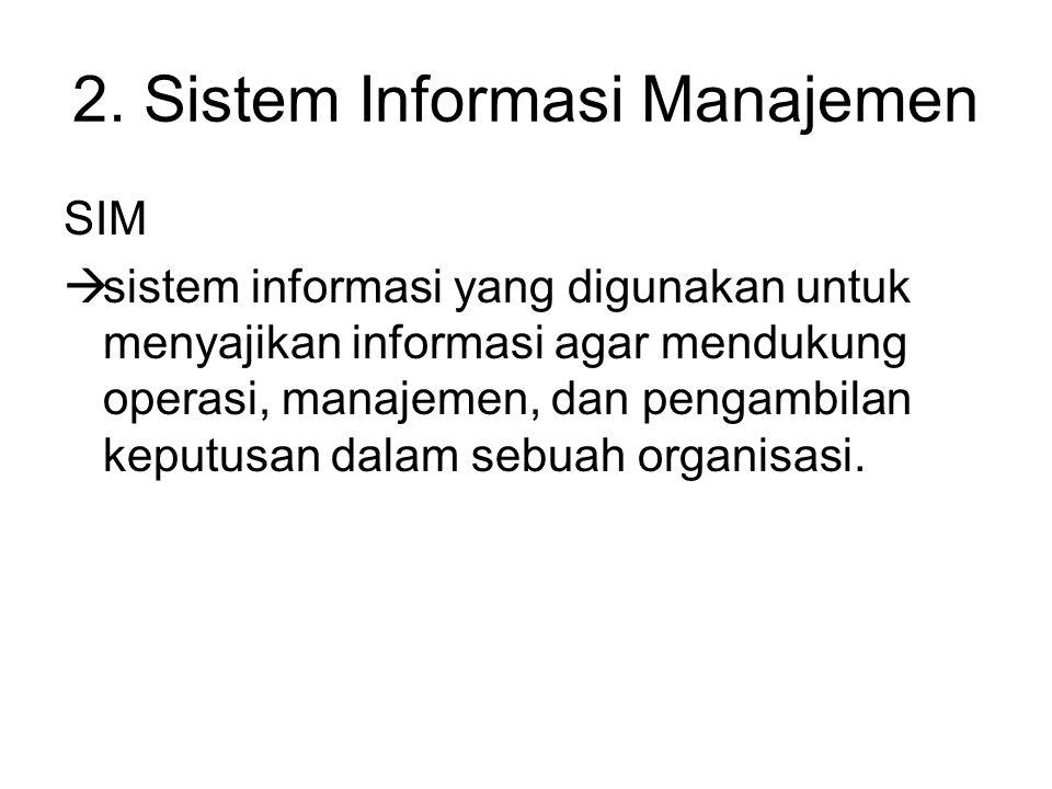 2. Sistem Informasi Manajemen SIM  sistem informasi yang digunakan untuk menyajikan informasi agar mendukung operasi, manajemen, dan pengambilan kepu