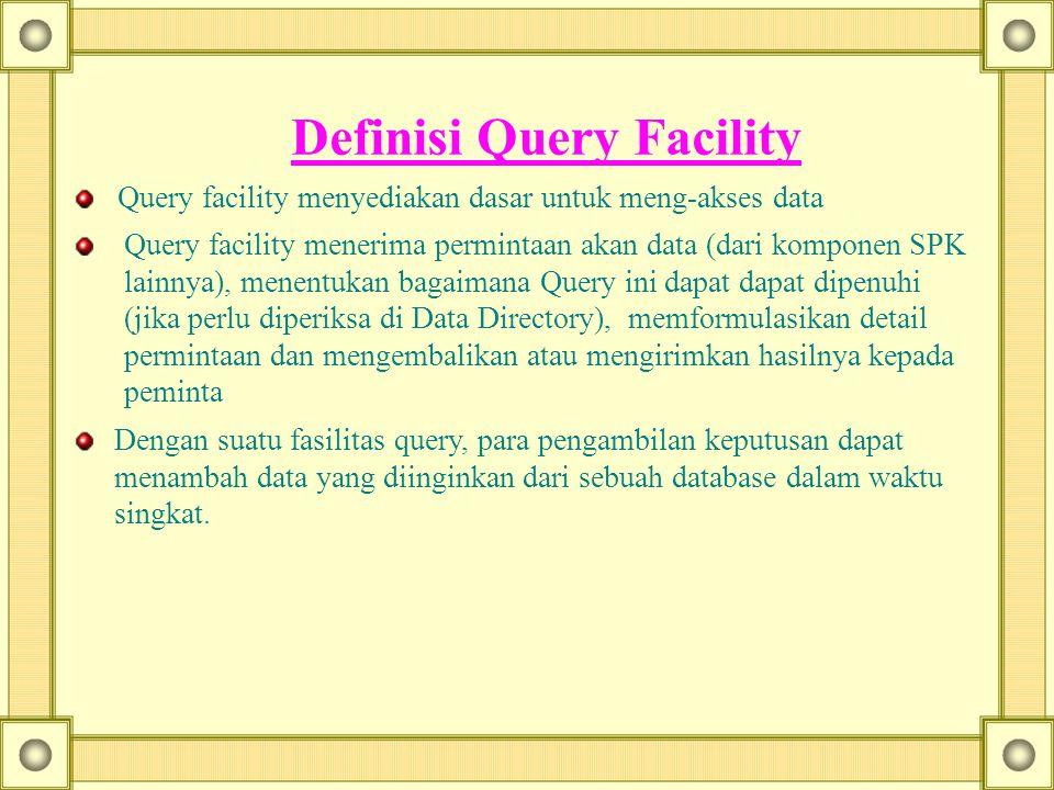 Definisi Query Facility Query facility menyediakan dasar untuk meng-akses data Query facility menerima permintaan akan data (dari komponen SPK lainnya