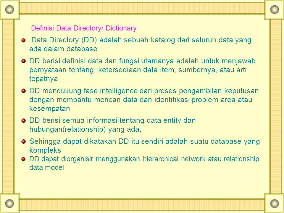 Definisi Data Directory/ Dictionary Data Directory (DD) adalah sebuah katalog dari seluruh data yang ada dalam database DD berisi definisi data dan fu