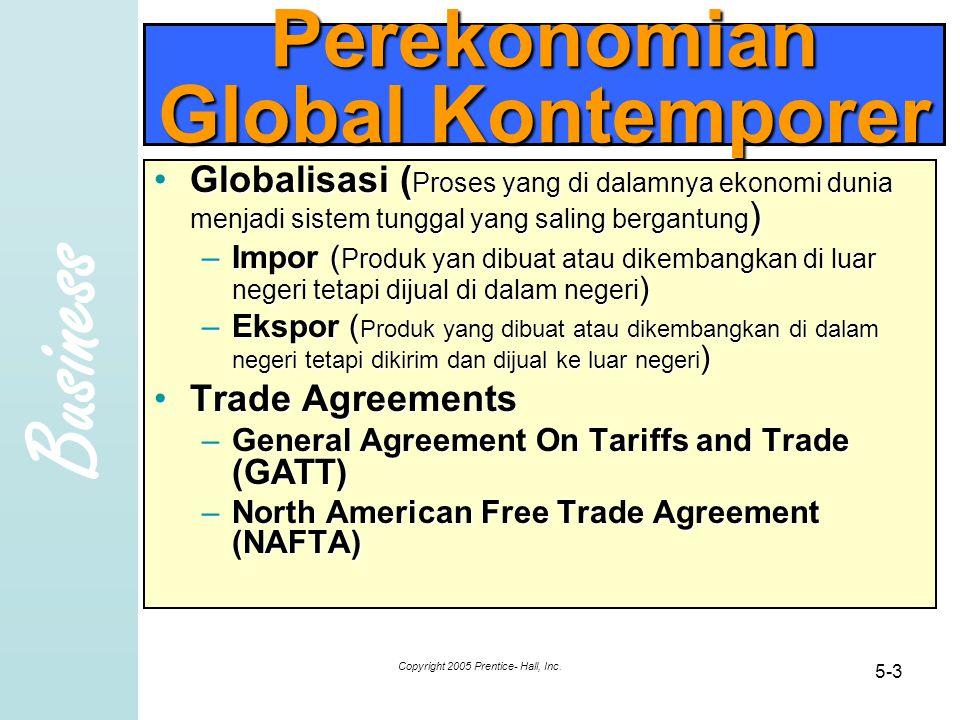 Business Copyright 2005 Prentice- Hall, Inc. 5-3 Perekonomian Global Kontemporer Globalisasi ( Proses yang di dalamnya ekonomi dunia menjadi sistem tu