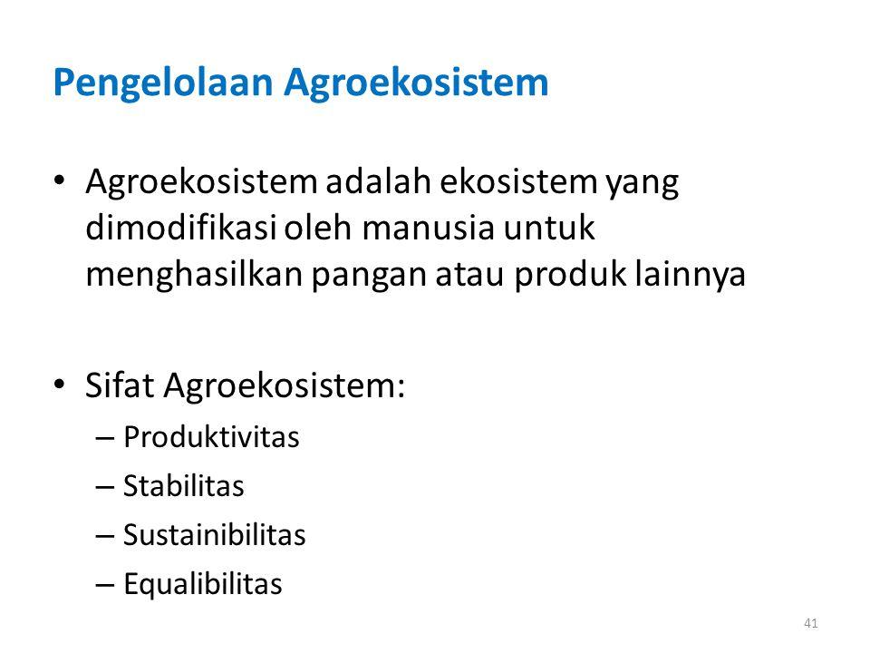Pengelolaan Agroekosistem Agroekosistem adalah ekosistem yang dimodifikasi oleh manusia untuk menghasilkan pangan atau produk lainnya Sifat Agroekosis