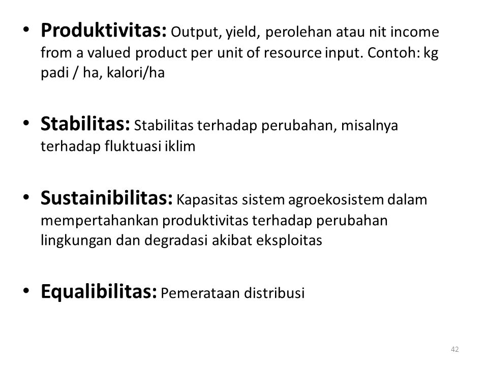 Produktivitas: Output, yield, perolehan atau nit income from a valued product per unit of resource input.