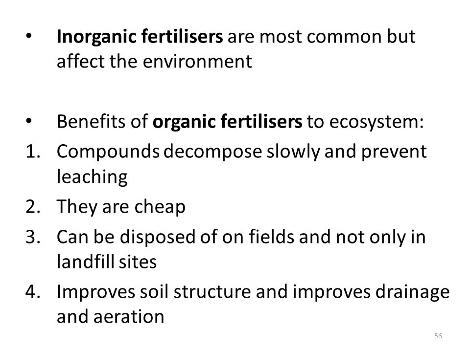 Inorganic fertilisers are most common but affect the environment Benefits of organic fertilisers to ecosystem: 1.Compounds decompose slowly and preven