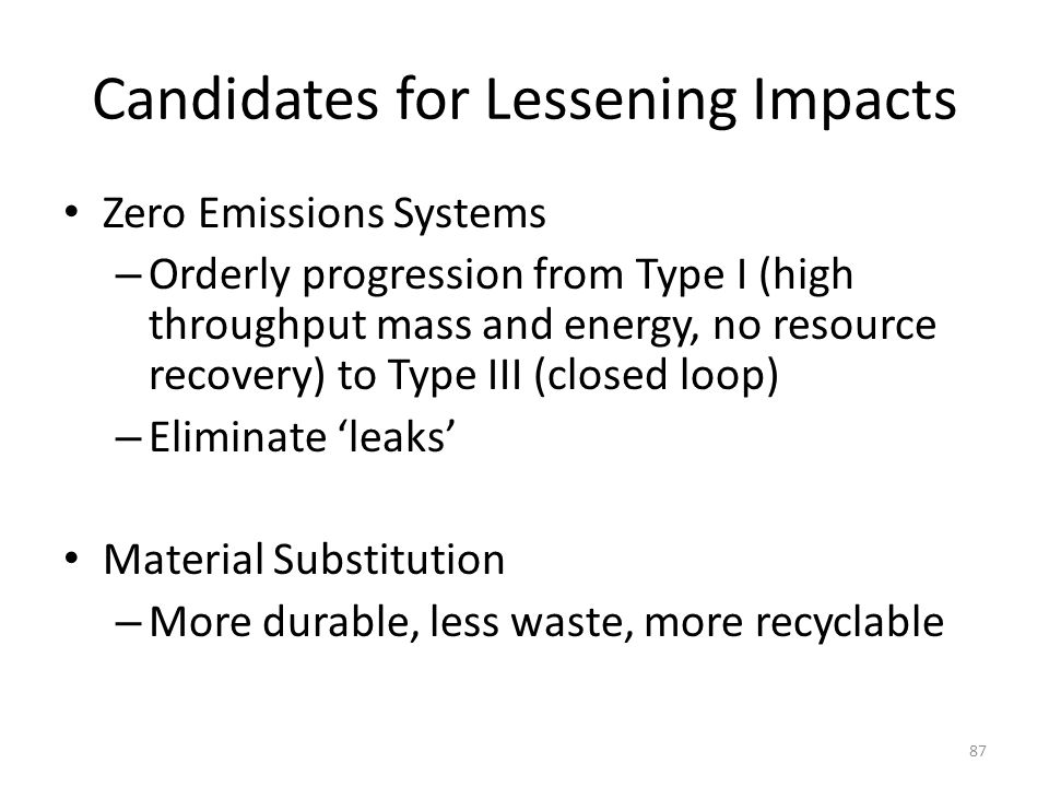 Candidates for Lessening Impacts Zero Emissions Systems – Orderly progression from Type I (high throughput mass and energy, no resource recovery) to T