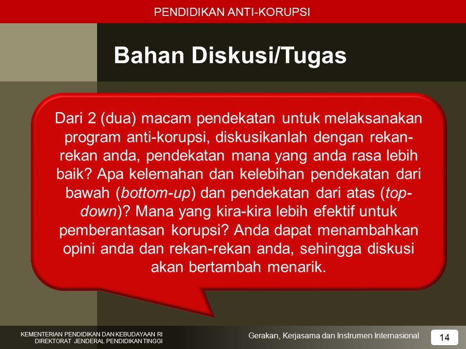 PENDIDIKAN ANTI-KORUPSI Bahan Diskusi/Tugas 10 KEMENTERIAN PENDIDIKAN DAN KEBUDAYAAN RI DIREKTORAT JENDERAL PENDIDIKAN TINGGI 14 Gerakan, Kerjasama da