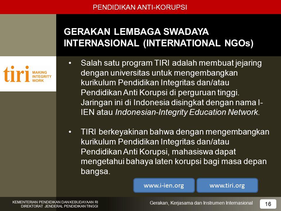 PENDIDIKAN ANTI-KORUPSI GERAKAN LEMBAGA SWADAYA INTERNASIONAL (INTERNATIONAL NGOs) Salah satu program TIRI adalah membuat jejaring dengan universitas
