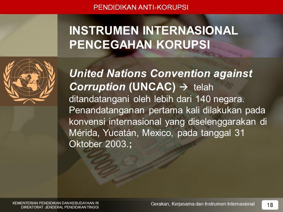 PENDIDIKAN ANTI-KORUPSI INSTRUMEN INTERNASIONAL PENCEGAHAN KORUPSI United Nations Convention against Corruption (UNCAC)  telah ditandatangani oleh le
