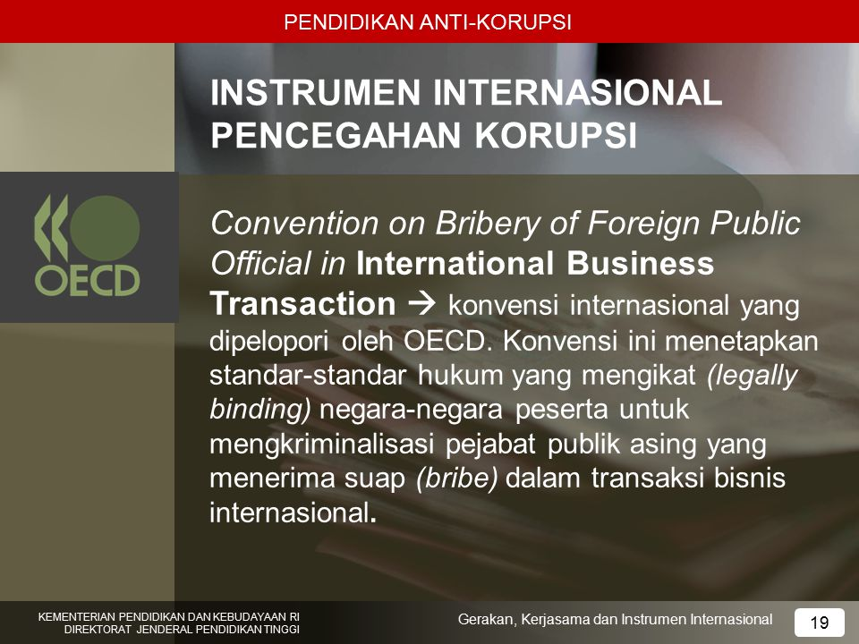 PENDIDIKAN ANTI-KORUPSI INSTRUMEN INTERNASIONAL PENCEGAHAN KORUPSI Convention on Bribery of Foreign Public Official in International Business Transact