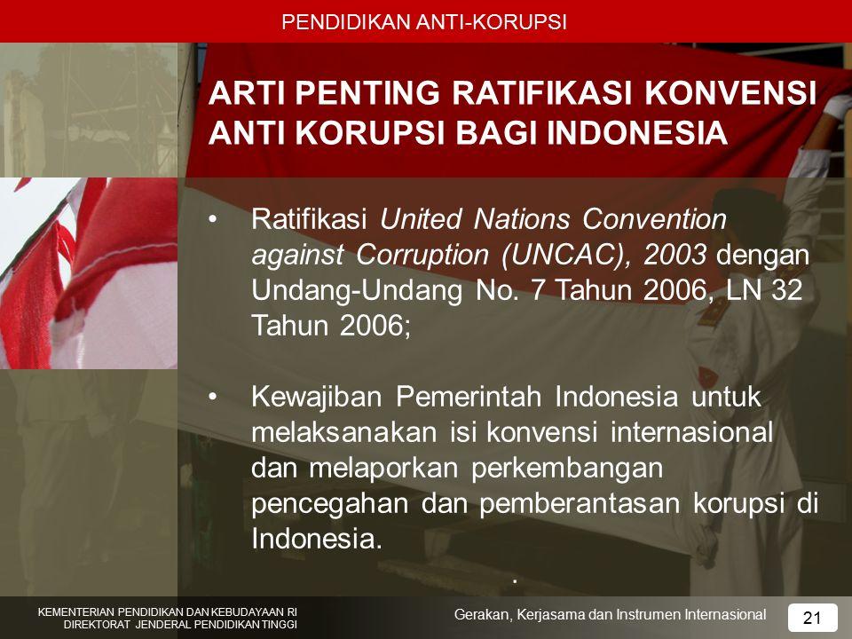 PENDIDIKAN ANTI-KORUPSI ARTI PENTING RATIFIKASI KONVENSI ANTI KORUPSI BAGI INDONESIA Ratifikasi United Nations Convention against Corruption (UNCAC),