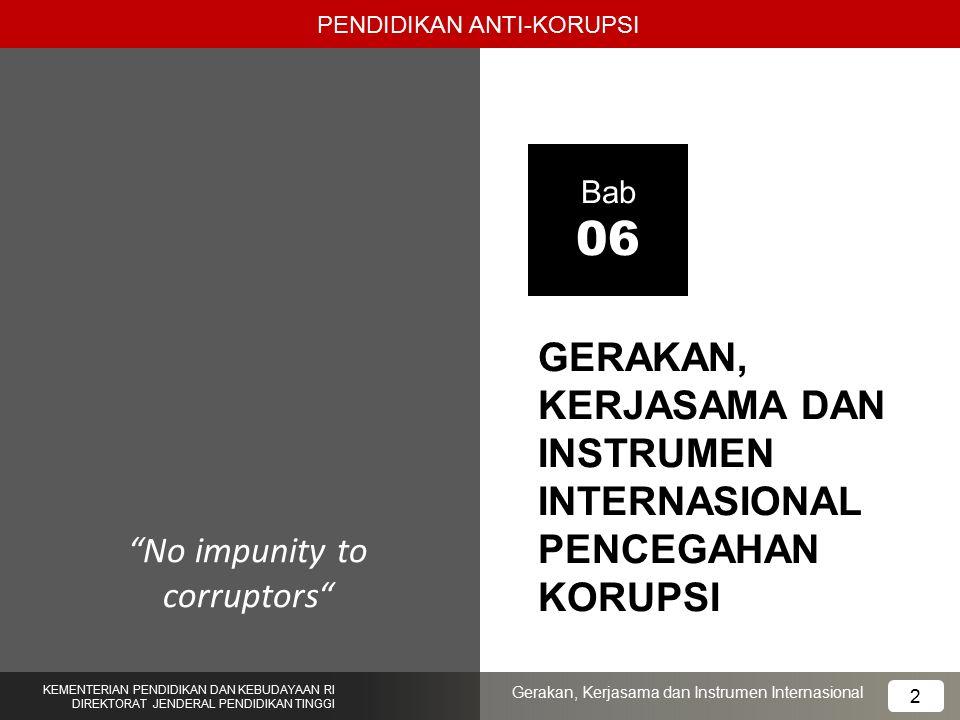 """2 GERAKAN, KERJASAMA DAN INSTRUMEN INTERNASIONAL PENCEGAHAN KORUPSI Bab 06 """"No impunity to corruptors"""" PENDIDIKAN ANTI-KORUPSI KEMENTERIAN PENDIDIKAN"""