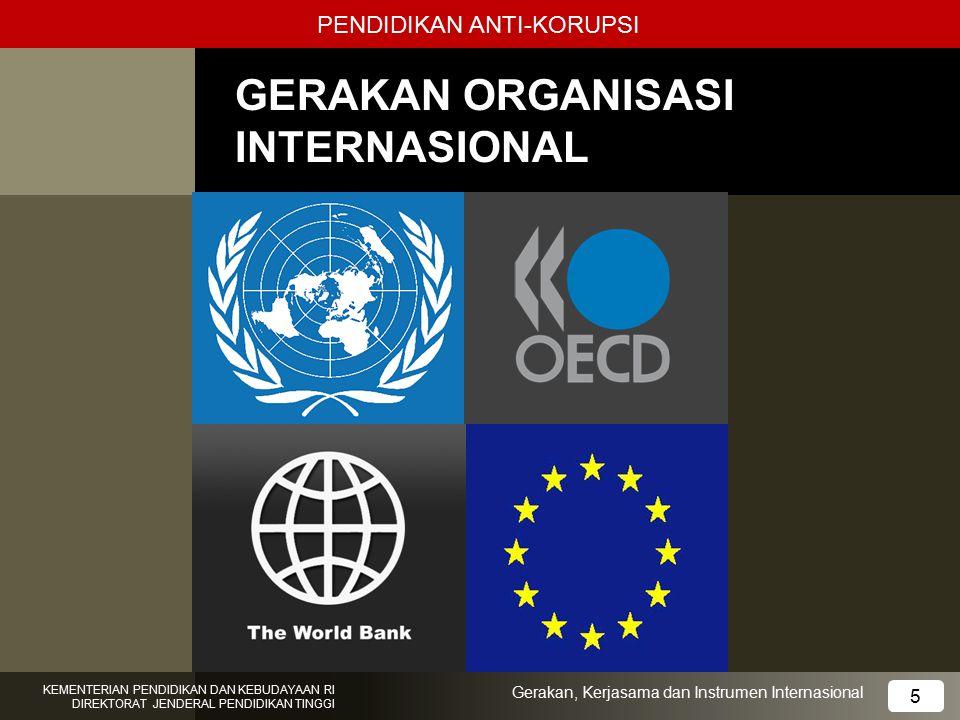 GERAKAN ORGANISASI INTERNASIONAL 5 KEMENTERIAN PENDIDIKAN DAN KEBUDAYAAN RI DIREKTORAT JENDERAL PENDIDIKAN TINGGI 5 Gerakan, Kerjasama dan Instrumen I