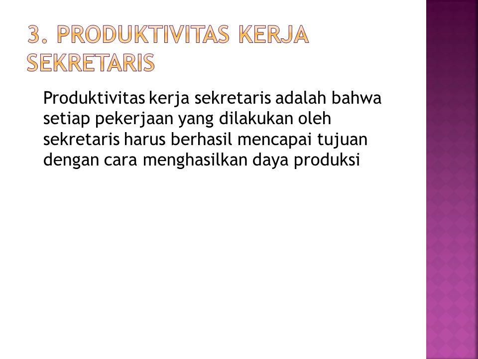 Produktivitas kerja sekretaris adalah bahwa setiap pekerjaan yang dilakukan oleh sekretaris harus berhasil mencapai tujuan dengan cara menghasilkan da