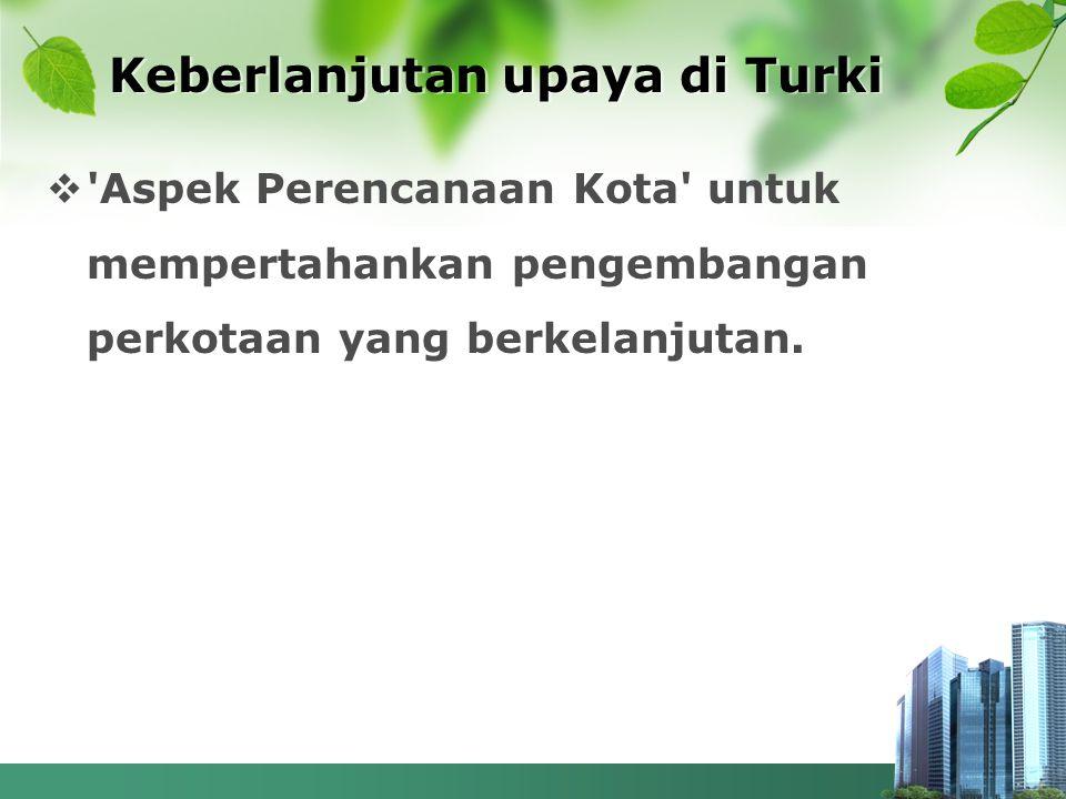 Keberlanjutan upaya di Turki  'Aspek Perencanaan Kota' untuk mempertahankan pengembangan perkotaan yang berkelanjutan.