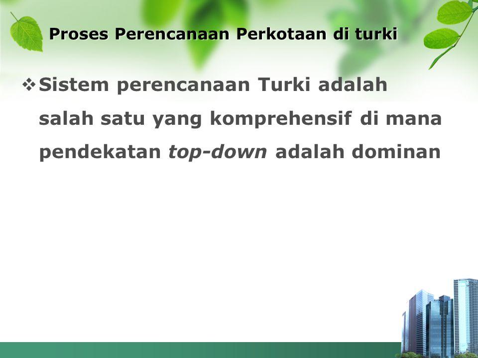Proses Perencanaan Perkotaan di turki  Sistem perencanaan Turki adalah salah satu yang komprehensif di mana pendekatan top-down adalah dominan