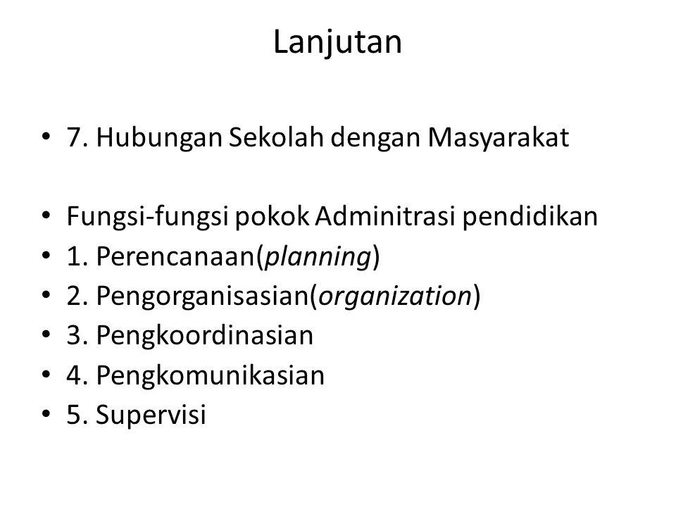 Lanjutan 7. Hubungan Sekolah dengan Masyarakat Fungsi-fungsi pokok Adminitrasi pendidikan 1.