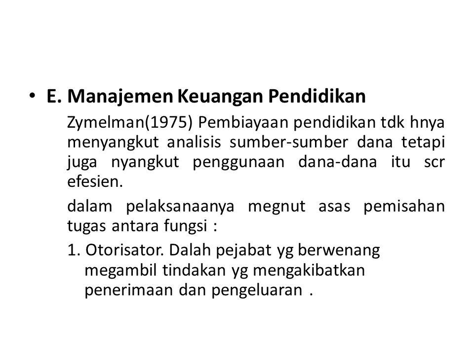 E. Manajemen Keuangan Pendidikan Zymelman(1975) Pembiayaan pendidikan tdk hnya menyangkut analisis sumber-sumber dana tetapi juga nyangkut penggunaan