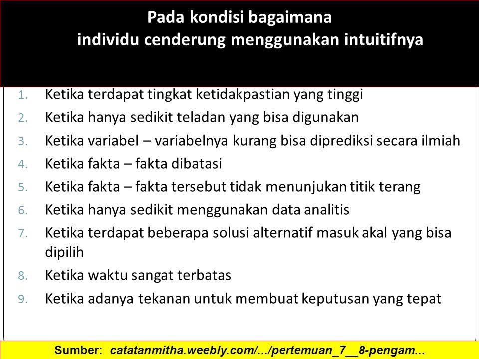 Pada kondisi bagaimana individu cenderung menggunakan intuitifnya 1. Ketika terdapat tingkat ketidakpastian yang tinggi 2. Ketika hanya sedikit telada