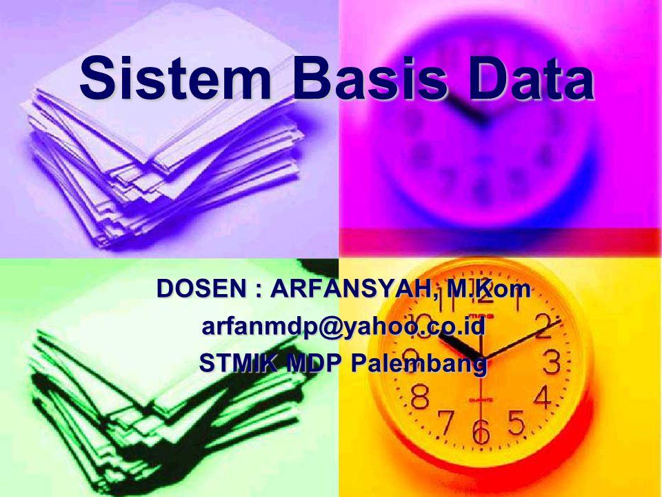 Sistem Basis Data DOSEN : ARFANSYAH, M.Kom arfanmdp@yahoo.co.id STMIK MDP Palembang