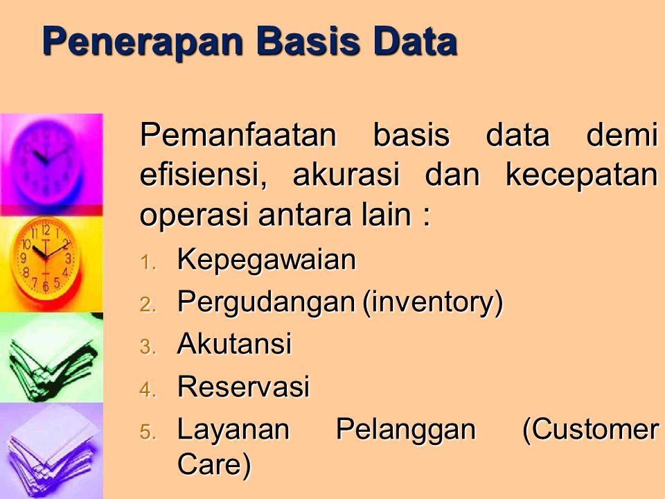 Penerapan Basis Data Pemanfaatan basis data demi efisiensi, akurasi dan kecepatan operasi antara lain : 1. Kepegawaian 2. Pergudangan (inventory) 3. A