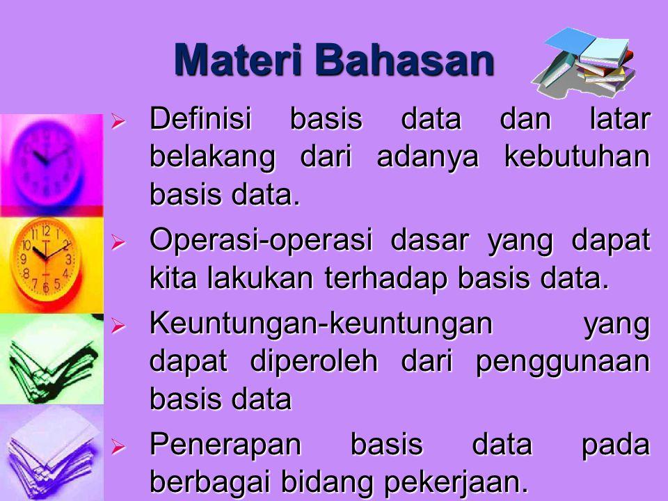 Materi Bahasan  Definisi basis data dan latar belakang dari adanya kebutuhan basis data.  Operasi-operasi dasar yang dapat kita lakukan terhadap bas