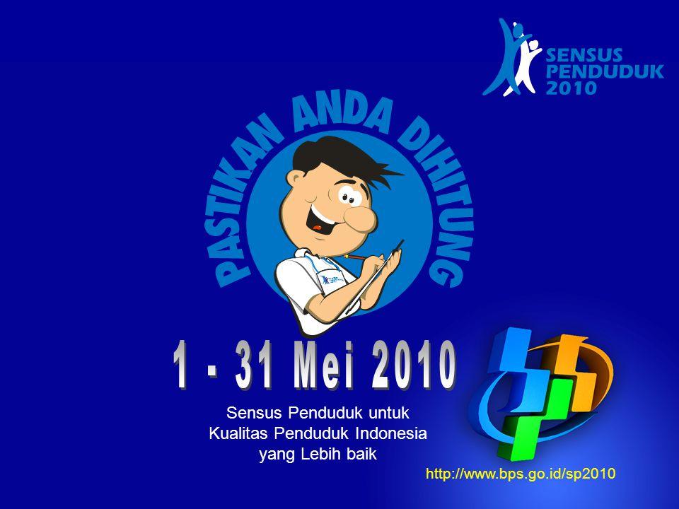 23 http://www.bps.go.id/sp2010 Sensus Penduduk untuk Kualitas Penduduk Indonesia yang Lebih baik