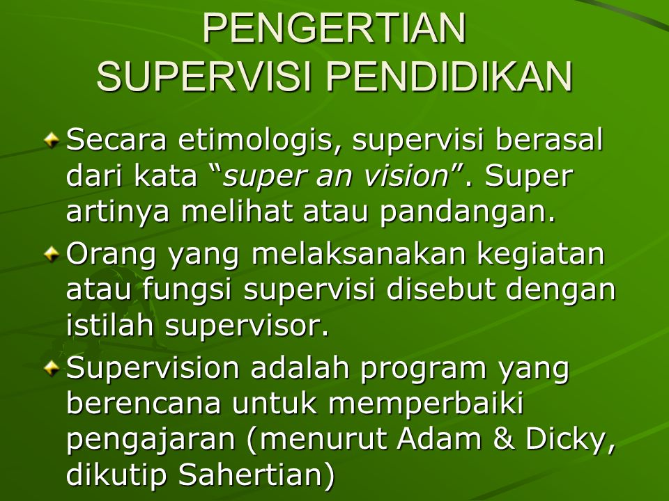 PENGERTIAN SUPERVISI PENDIDIKAN Secara etimologis, supervisi berasal dari kata super an vision .