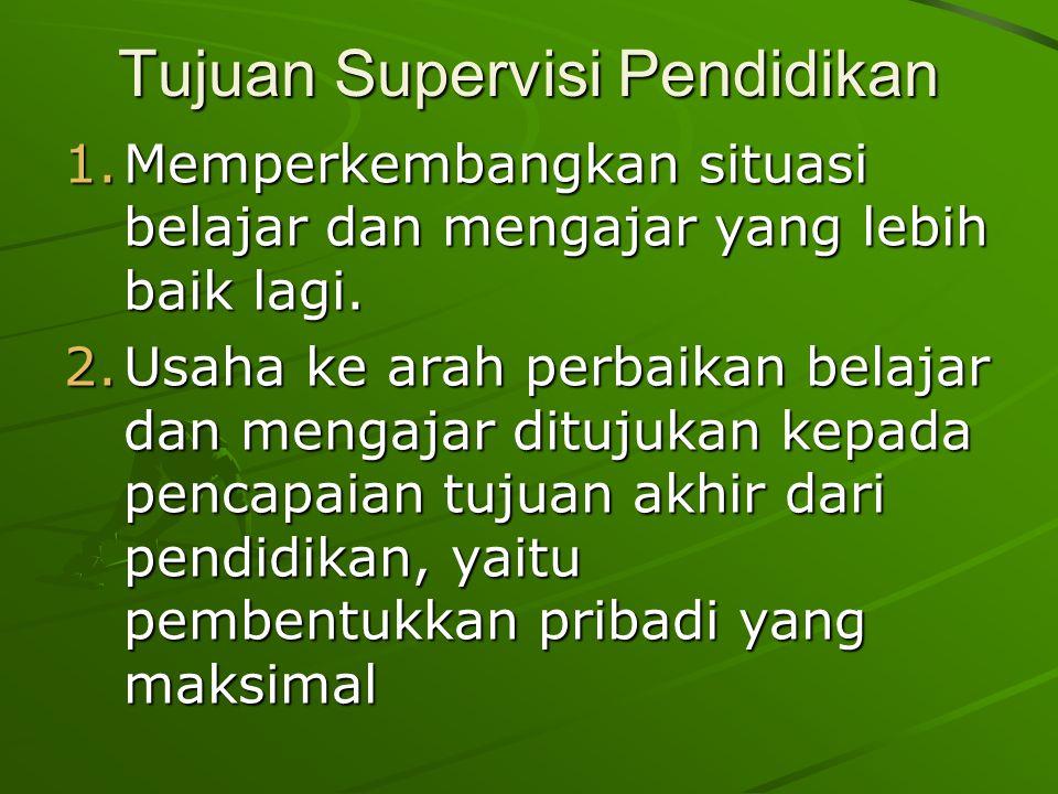 Tujuan Supervisi Pendidikan 1.Memperkembangkan situasi belajar dan mengajar yang lebih baik lagi.