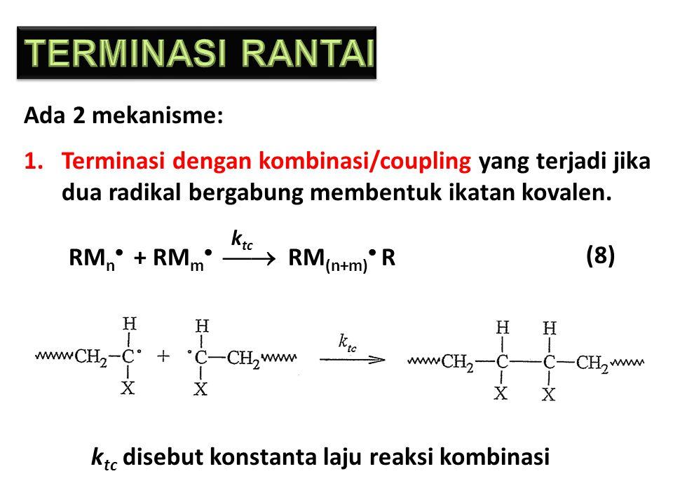 RM n  + RM m   RM (n+m)  R k tc Ada 2 mekanisme: 1.Terminasi dengan kombinasi/coupling yang terjadi jika dua radikal bergabung membentuk ikatan k