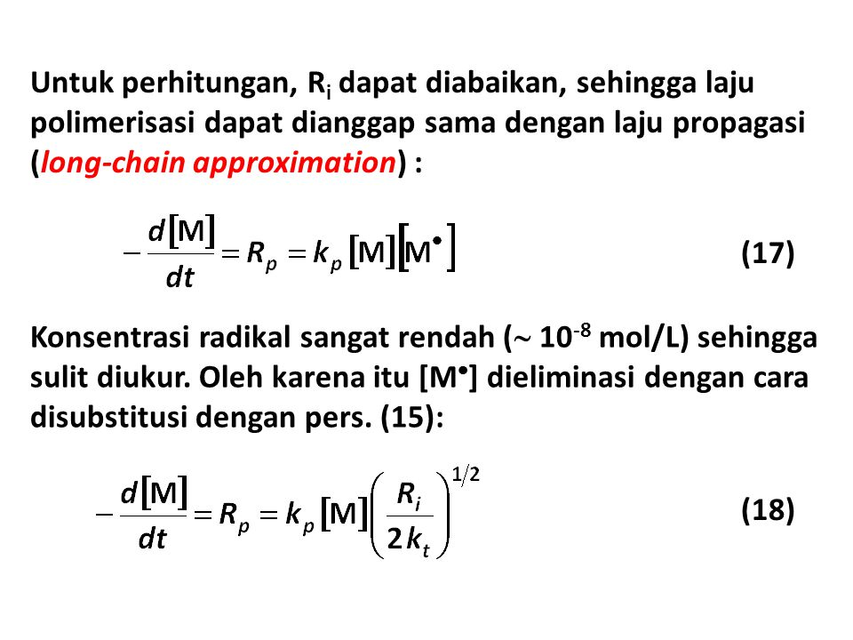 Untuk perhitungan, R i dapat diabaikan, sehingga laju polimerisasi dapat dianggap sama dengan laju propagasi (long-chain approximation) : (17) Konsent